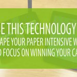 Use This Technology to Escape Your Paper Intensive Ways and Focus on Winning Your Cases